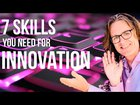 Seven Skills You Need for Innovation